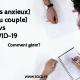 [TROUBLES ANXIEUX] & [TOC DU COUPLE] vs COVID-19 - Comment gérer?